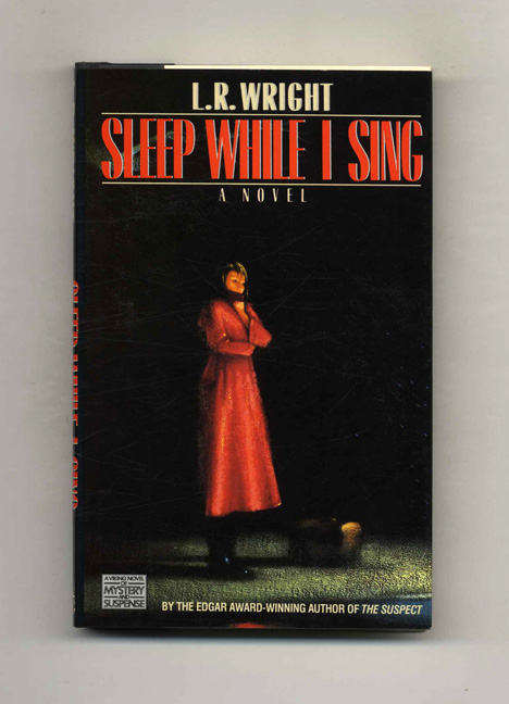 Sleep While I Sing - 1st Edition/1st Printing. L. R. Wright.