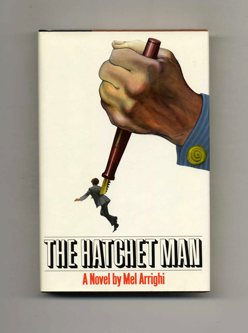 The Hatchet Man - 1st Edition/1st Printing. Mel Arrighi.