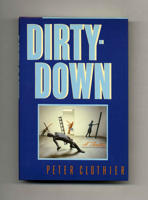 Dirty-Down - 1st Edition/1st Printing. Peter Clothier.