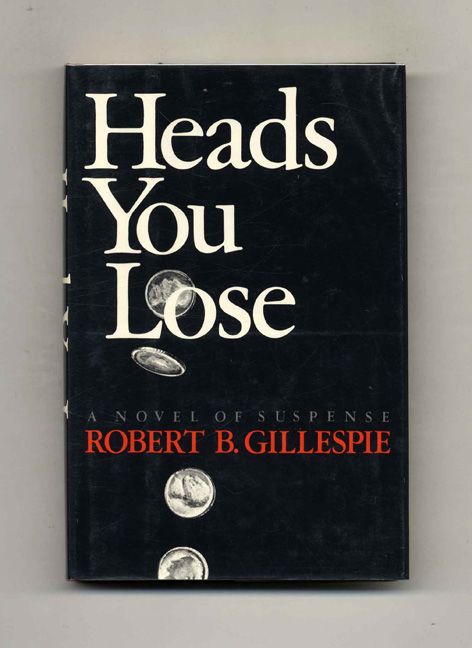 Heads You Lose - 1st Edition/1st Printing. Robert B. Gillespie.