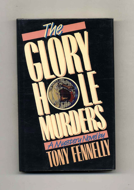 The Glory Hole Murders - 1st Edition/1st Printing. Tony Fennelly.