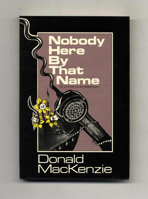 Nobody Here By That Name - 1st US Edition/1st Printing. Donald Mackenzie.