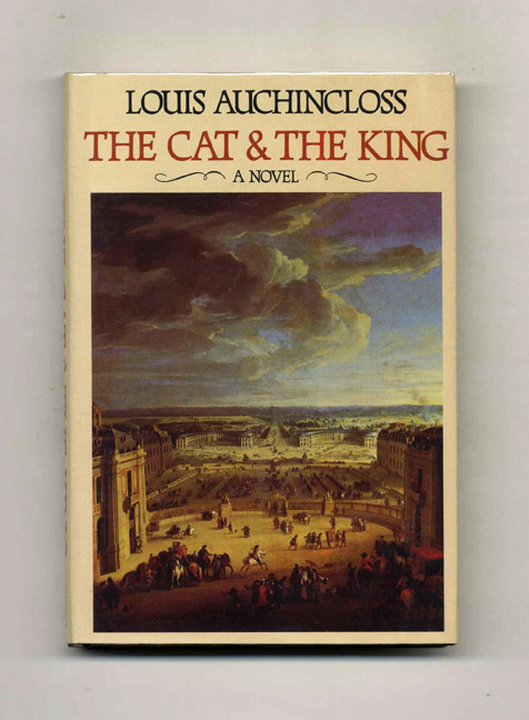 The Cat & The King - 1st Edition/1st Printing. Louis Auchincloss.