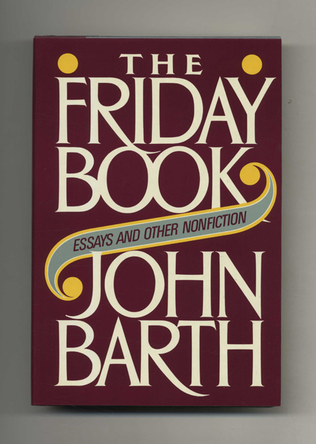 The Friday Book: Essays And Other Nonfiction - 1st Edition/1st Printing. John Barth.