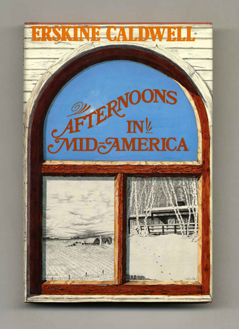 Afternoons In Mid-America: Observations And Impressions - 1st Edition/1st Printing. Erskine Caldwell.