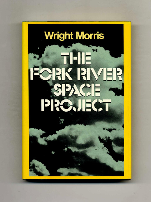 The Fork River Space Project - 1st Edition/1st Printing. Wright Morris.