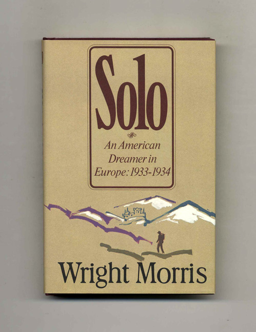 Solo. An American Dreamer In Europe: 1933-1934 - 1st Edition/1st Printing. Wright Morris.