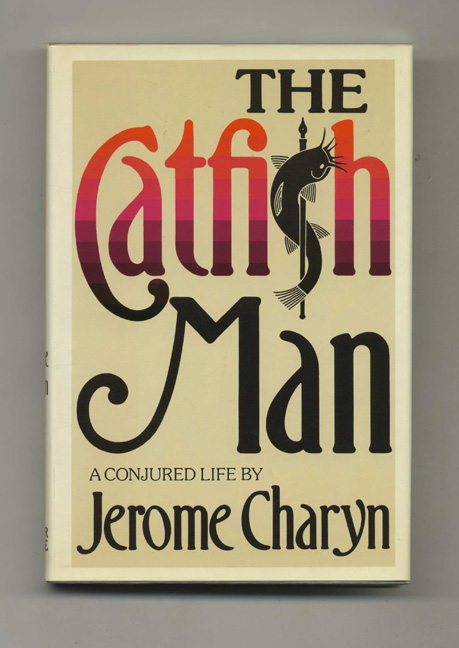 The Catfish Man - 1st Edition/1st Printing. Jerome Charyn.
