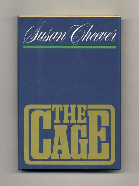 The Cage - 1st Edition/1st Printing. Susan Cheever.