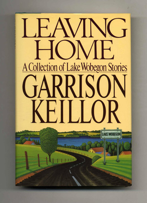 Leaving Home. A Collection Of Lake Wobegon Stories - 1st Edition/1st Printing. Garrison Keillor.