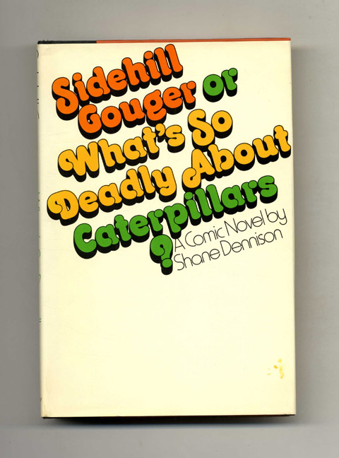 Sidehill Gouger Or What'S So Deadly About Caterpillars? - 1st Edition/1st Printing. Shane Dennison.