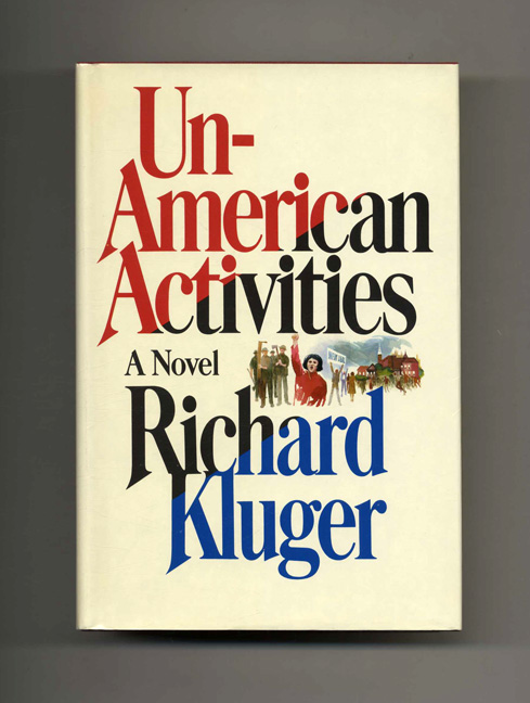 Un - American Activities - 1st Edition/1st Printing. Richard Kluger.
