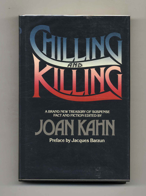 Chilling And Killing. Preface By Jacques Barzun - 1st Edition/1st Printing. Joan Kahn.