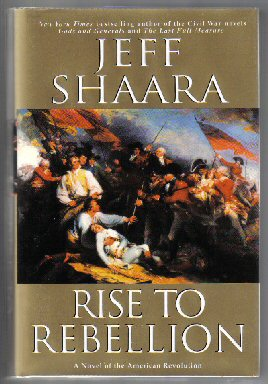 Rise to Rebellion - 1st Edition/1st Printing. Jeff M. Shaara.