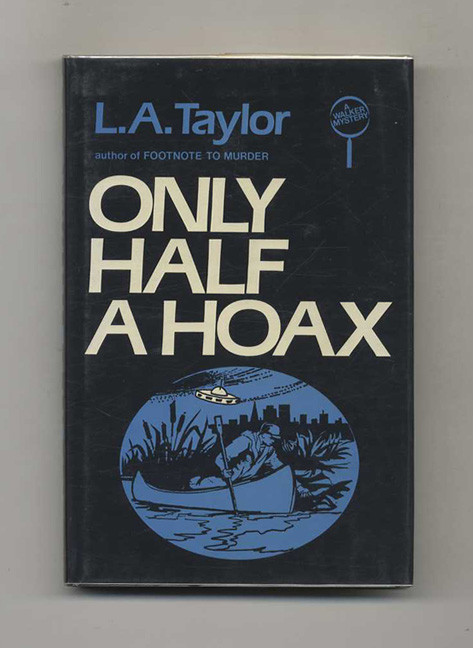 Only Half A Hoax - 1st Edition/1st Printing. L. A. Taylor.
