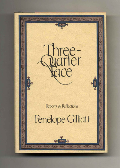 Three-Quarter Face. Reports & Reflections - 1st Edition/1st Printing. Penelope Gilliatt.