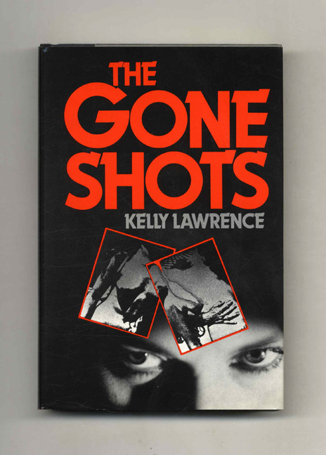 The Gone Shots - 1st Edition/1st Printing. Kelly Lawerence.