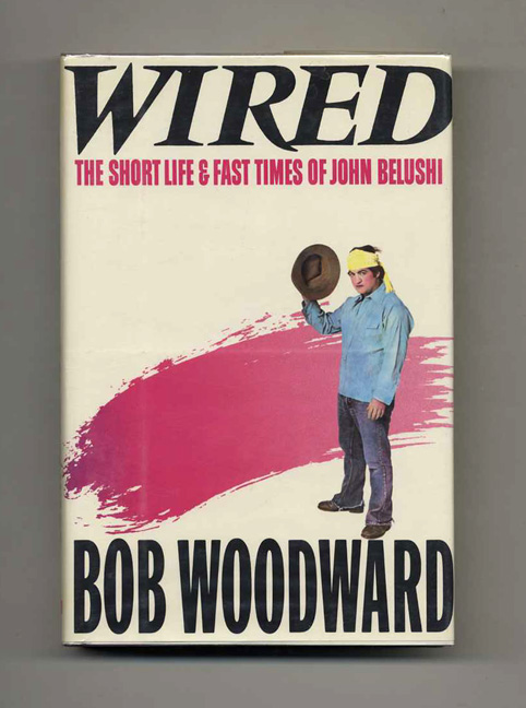 Wired. The Short Life And Fast Times Of John Belushi - 1st Edition/1st Printing. Bob Woodward.
