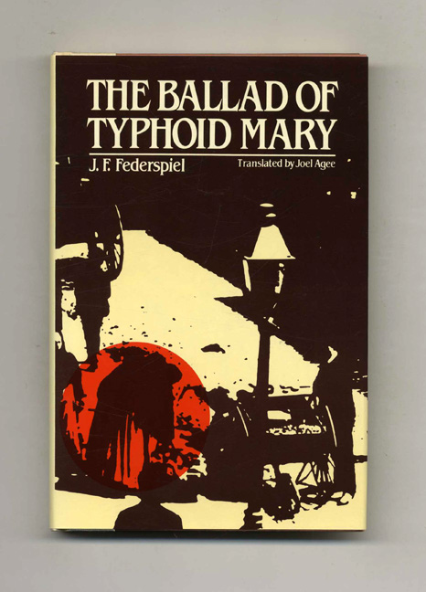The Ballad Of Typhoid Mary - 1st US Edition/1st Printing. J. F. Federspiel.