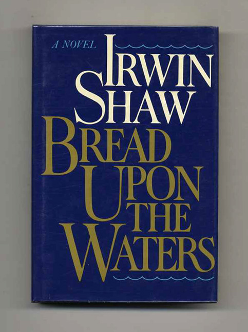 Bread Upon The Waters - 1st Trade Edition/1st Printing. Irwin Shaw.