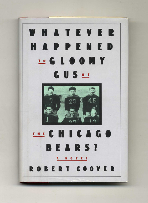Whatever Happened To Gloomy Gus Of The Chicago Bears? - 1st Edition/1st Printing. Robert Coover.