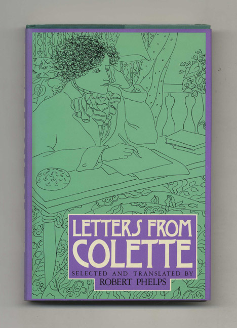 Letters From Colette. Selected And Translated By Robert Phelps - 1st Edition/1st Printing. Sidonie Gabrielle Colette.
