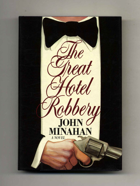 The Great Hotel Robbery - 1st Edition/1st Printing. John Minahan.