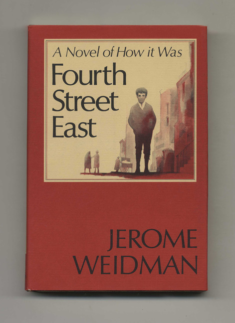 Fourth Street East. A Novel Of How It Was - 1st Edition/1st Printing. Jerome Weidman.