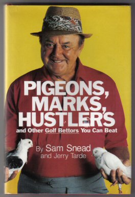 Pigeons, Marks, Hustlers And Other Golf Bettors You Can Beat. Sam Snead.