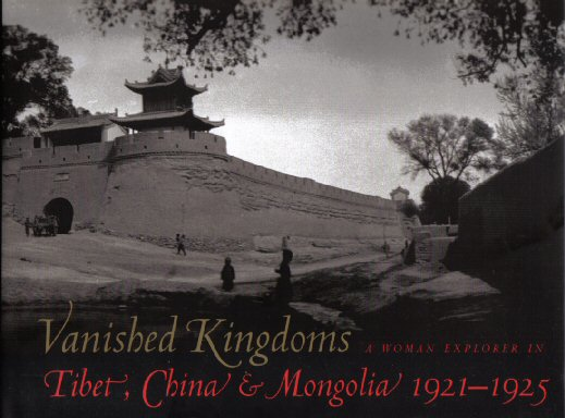 Vanished Kingdoms - A Woman Explorer In Tibet, China, & Mongolia 1921-1925. Mabel H. Cabot.
