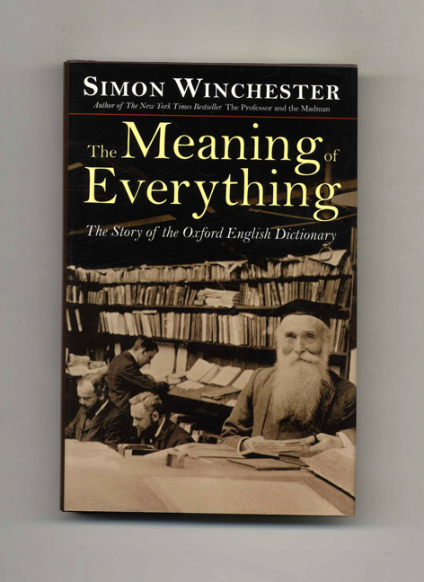 The Meaning of Everything. The Story of the Oxford English Dictionary - 1st Edition/1st Printing. Simon Winchester.