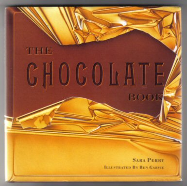 The Chocolate Book - 1st Edition/1st Printing. Sara Perry.