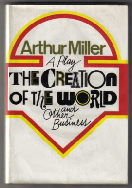 The Creation Of The World And Other Business - 1st Edition. Arthur Miller.