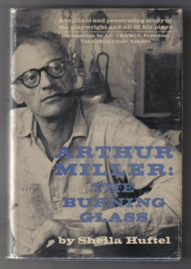 Arthur Miller: The Burning Glass - 1st Edition. Sheila Huftel, Arthur Miller.