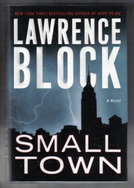 Small Town - 1st Edition/1st Printing. Lawrence Block.