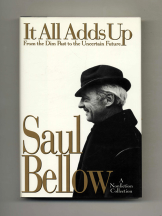 It All Adds Up : From The Dim Past To The Uncertain Future - 1st Edition/1st Printing. Saul Bellow.