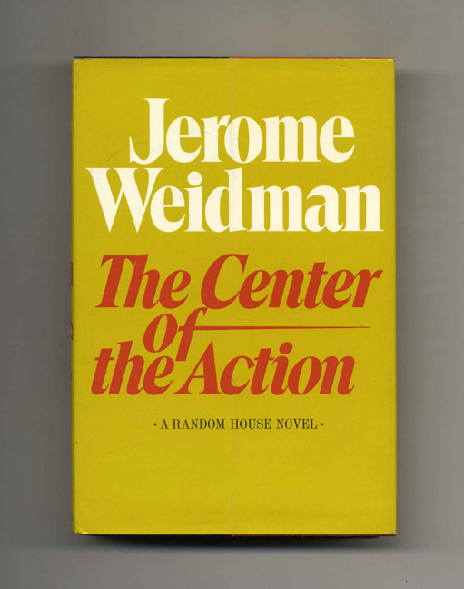 The Center Of The Action - 1st Edition/1st Printing. Jerome Weidman.