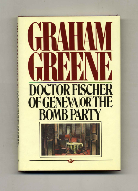 Doctor Fischer Of Geneva Or The Bomb Party - 1st US Edition/1st Printing. Graham Greene.