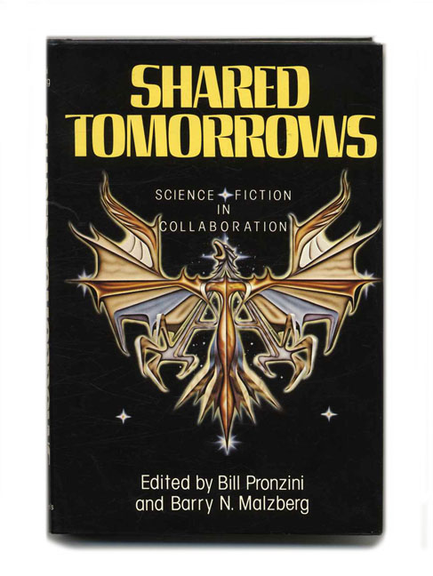 Shared Tomorrows: Science Fiction In Collaboration - 1st Edition/1st Printing. Bill And Barry N. Malzberg Pronzini.