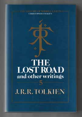 The Lost Road And Other Writings - 1st Edition/1st Printing. J. R. R. Tolkien, Christopher Tolkien.