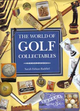 The World Of Golf Collectables - 1st Edition/1st Printing. Sarah Fabian Baddiel.