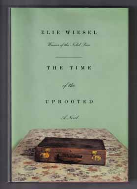 The Time Of The Uprooted - 1st Edition. Elie Wiesel.
