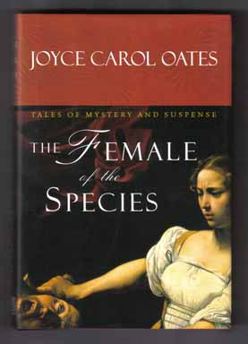 The Female Of The Species - 1st Edition/1st Printing. Joyce Carol Oates.