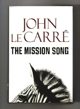 The Mission Song - 1st Edition/1st Printing. John Le Carré, David John Moore Cornwell.