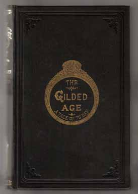 The Gilded Age, A Tale Of Today. Mark Twain, Charles Dudley Warner.