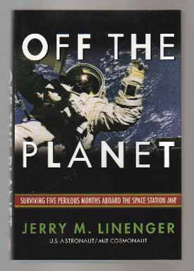 Off The Planet: Surviving Five Perilous Months Above The Space Station Mir - 1st Edition/1st Printing. Jerry M. Linenger.