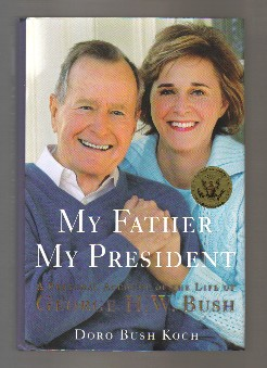 My Father, My President - 1st Edition/1st Printing. Doro Bush Koch, George H. W. Bush.