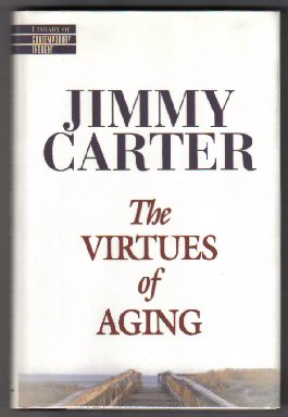 The Virtues Of Aging - 1st Edition/1st Printing. Jimmy Carter.