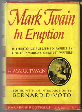 Mark Twain In Eruption Hitherto Unpublished Pages About Men And Events By Mark Twain Edited And With An Introduction By Bernard Devoto - 1st Edition/1st Printing. Mark Twain, Samuel Langhorne Clemens.
