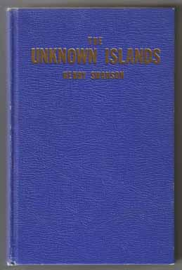The Unknown Islands, Life And Tales Of Henry Swanson - 1st Edition/1st Printing. Henry Swanson.
